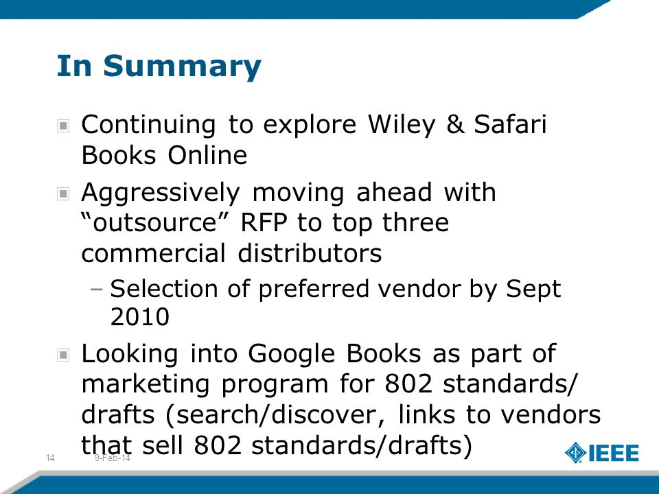 In Summary Continuing to explore Wiley & Safari Books Online Aggressively moving ahead with outsource RFP to top three commercial distributors –Select