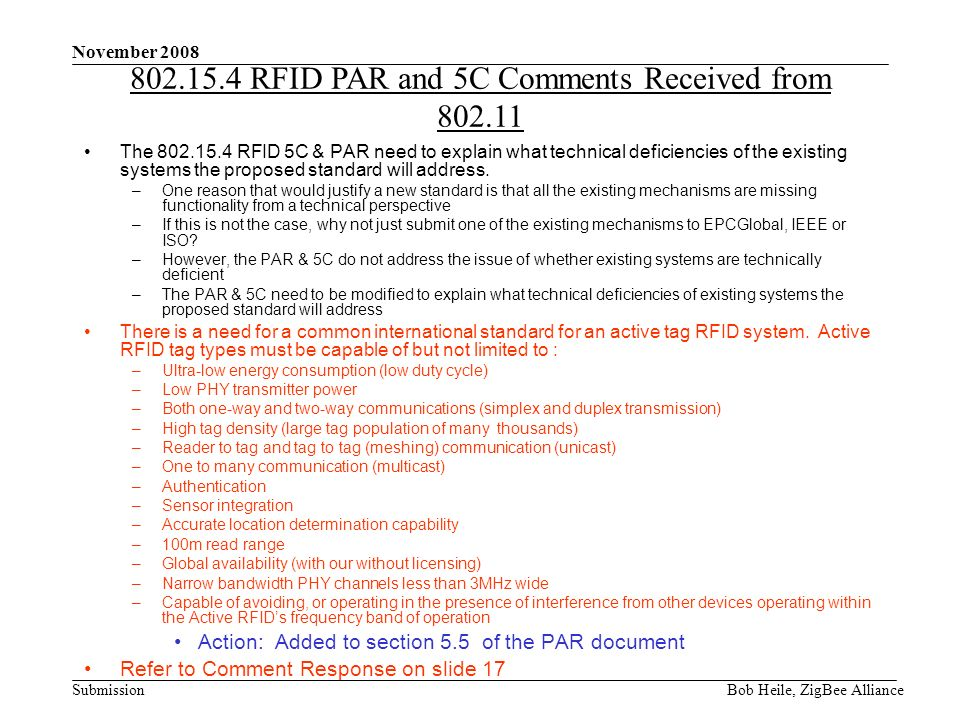 Submission November 2008 Bob Heile, ZigBee Alliance The 802.15.4 RFID 5C & PAR need to explain what technical deficiencies of the existing systems the proposed standard will address.