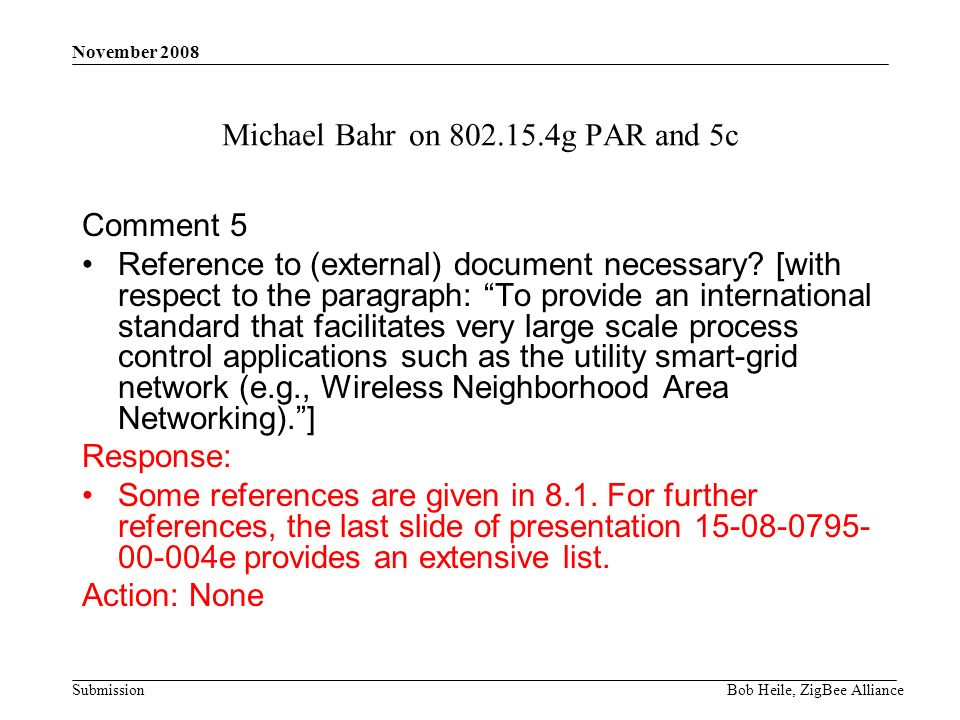 Submission November 2008 Bob Heile, ZigBee Alliance Michael Bahr on 802.15.4g PAR and 5c Comment 5 Reference to (external) document necessary.