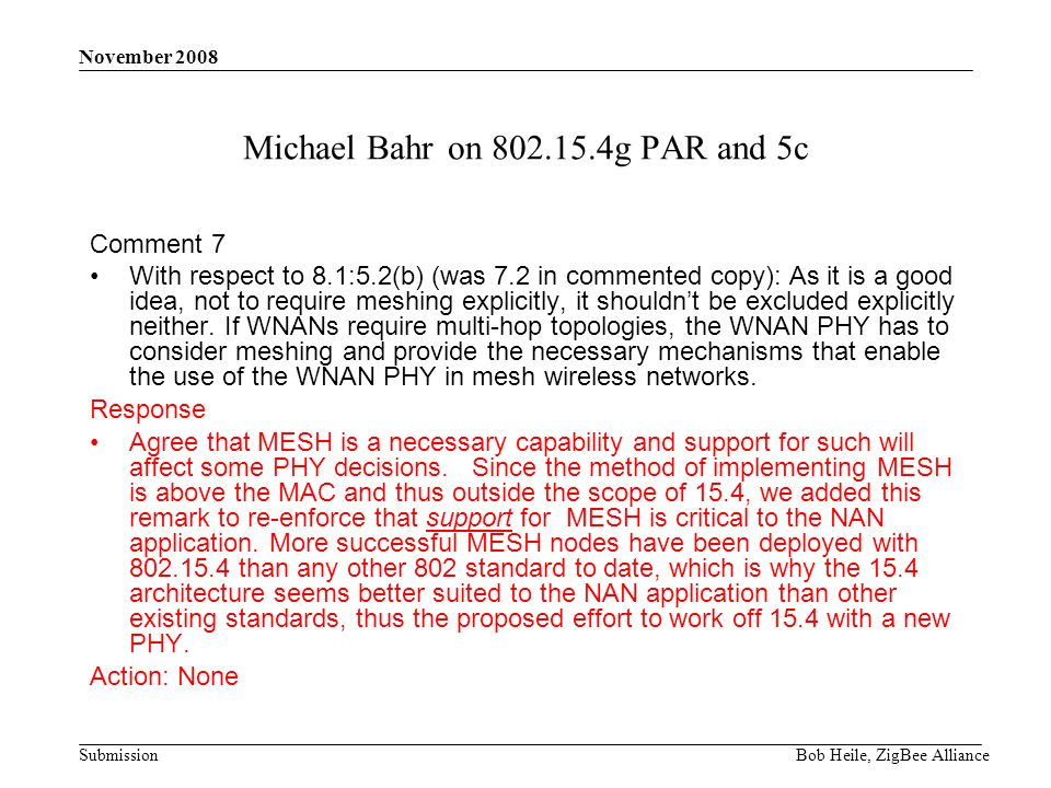 Submission November 2008 Bob Heile, ZigBee Alliance Michael Bahr on g PAR and 5c Comment 7 With respect to 8.1:5.2(b) (was 7.2 in commented copy): As it is a good idea, not to require meshing explicitly, it shouldnt be excluded explicitly neither.