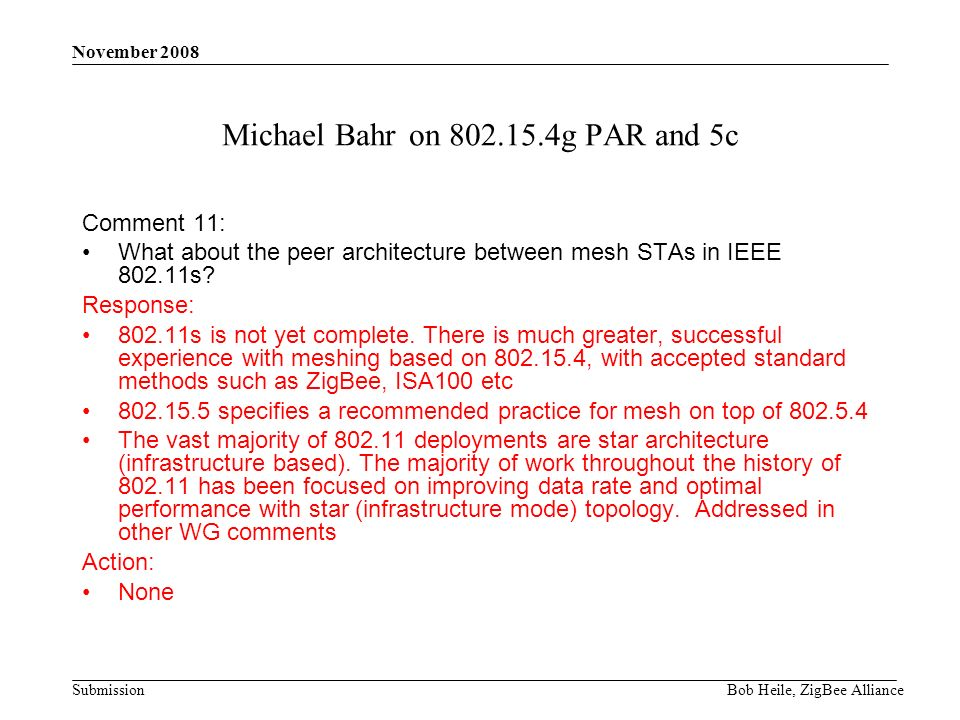 Submission November 2008 Bob Heile, ZigBee Alliance Michael Bahr on g PAR and 5c Comment 11: What about the peer architecture between mesh STAs in IEEE s.