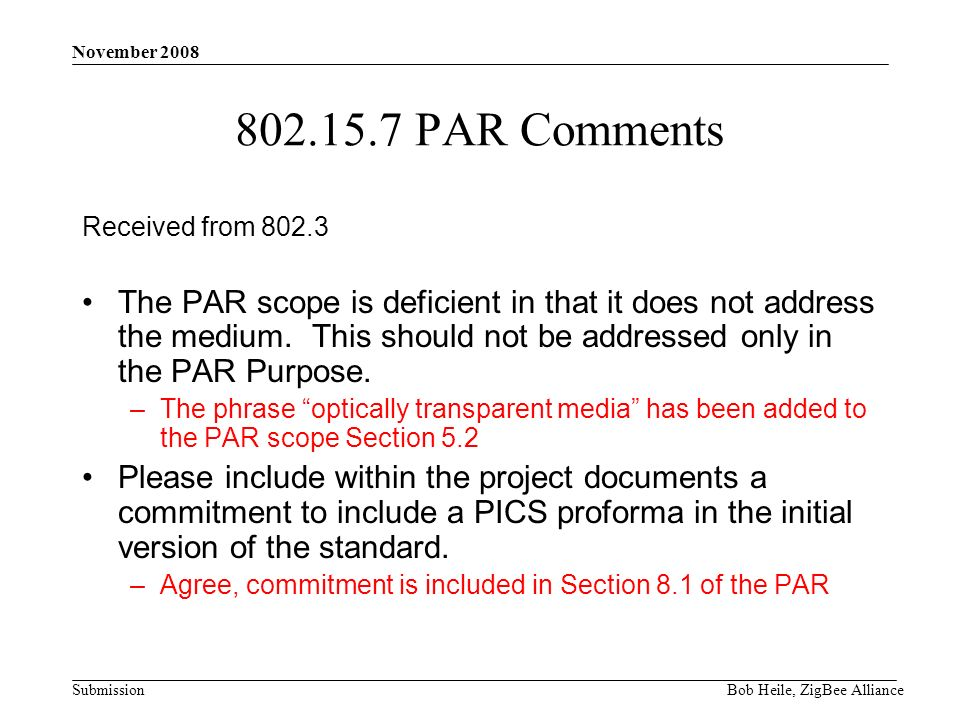 Submission November 2008 Bob Heile, ZigBee Alliance PAR Comments Received from The PAR scope is deficient in that it does not address the medium.