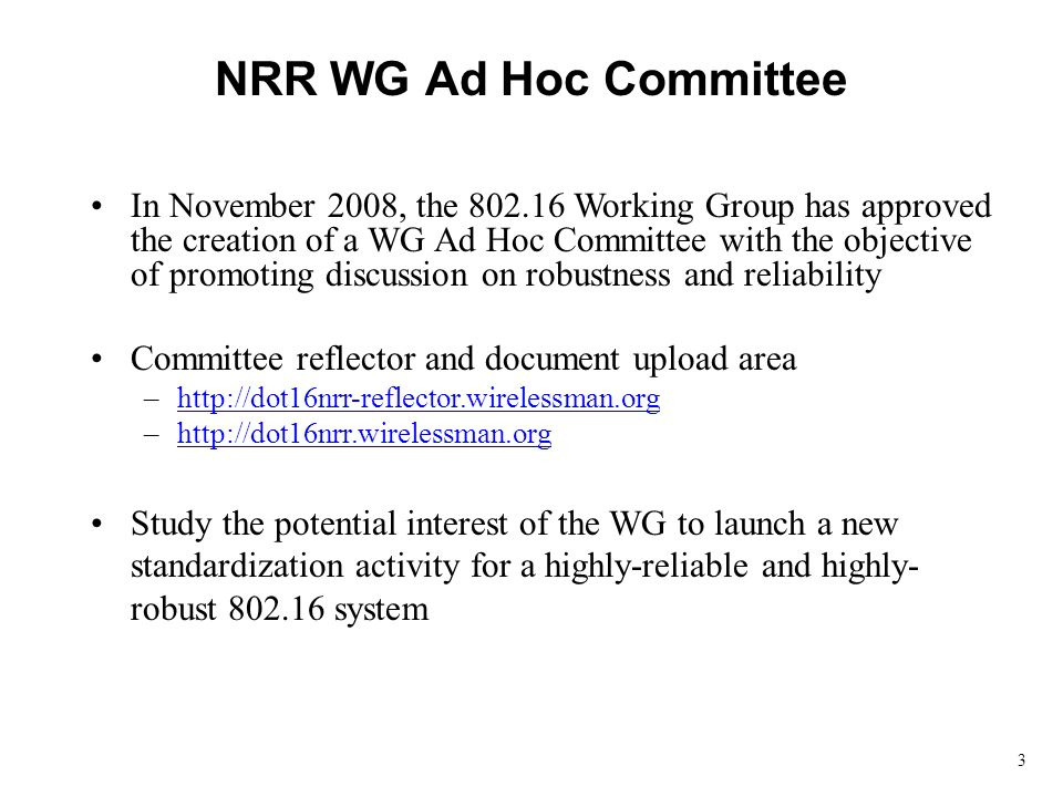 3 In November 2008, the 802.16 Working Group has approved the creation of a WG Ad Hoc Committee with the objective of promoting discussion on robustne