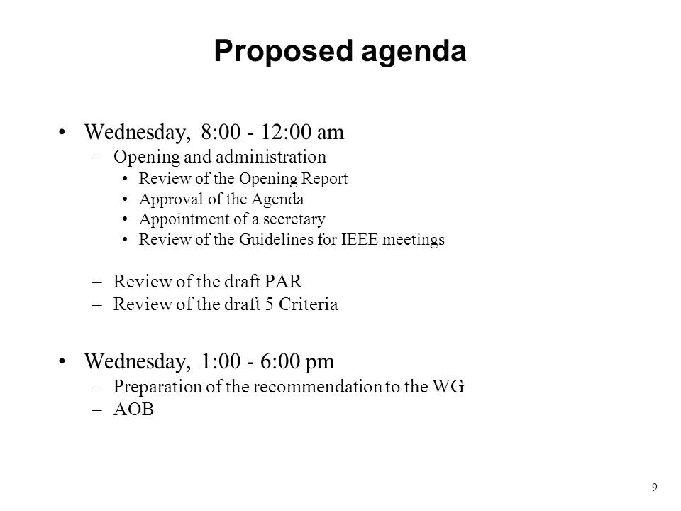 9 Proposed agenda Wednesday, 8:00 - 12:00 am –Opening and administration Review of the Opening Report Approval of the Agenda Appointment of a secretar