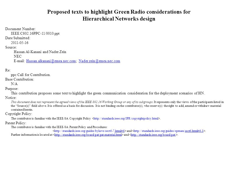 Proposed texts to highlight Green Radio considerations for Hierarchical Networks design Document Number: IEEE C802.16PPC-11/0010.ppt Date Submitted: 2011-05-16 Source: Hassan Al-Kanani and Nader Zein NEC E-mail: Hassan.alkanani@emea.nec.com; Nader.zein@emea.nec.comHassan.alkanani@emea.nec.comNader.zein@emea.nec.com Re: ppc Call for Contribution.