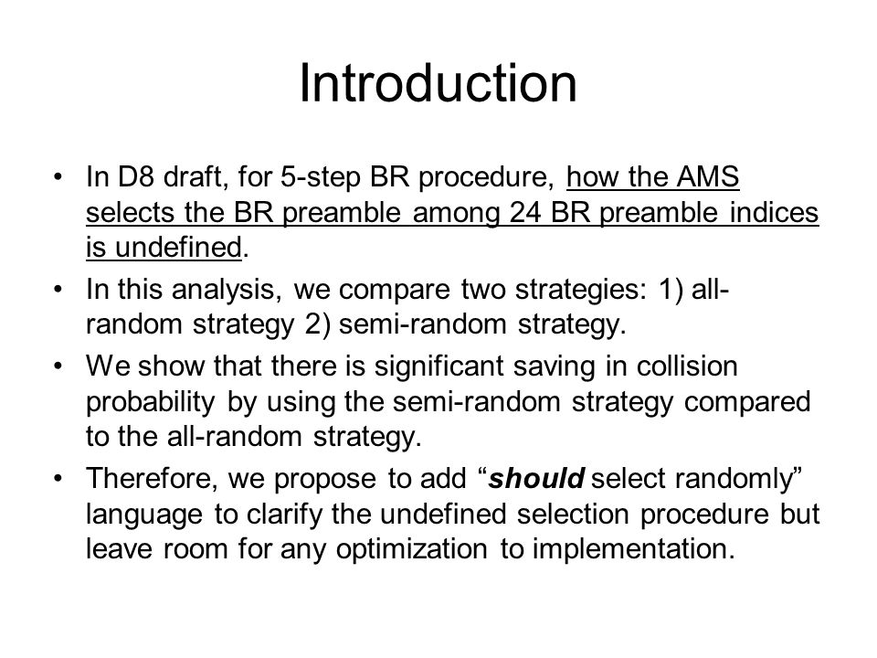 Introduction In D8 draft, for 5-step BR procedure, how the AMS selects the BR preamble among 24 BR preamble indices is undefined. In this analysis, we