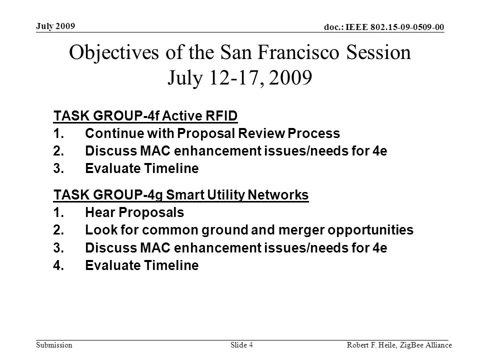 doc.: IEEE 802.15-09-0509-00 Submission July 2009 Robert F. Heile, ZigBee AllianceSlide 4 TASK GROUP-4f Active RFID 1.Continue with Proposal Review Pr