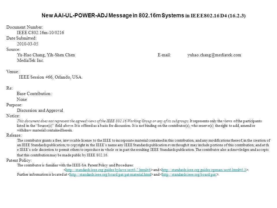 New AAI-UL-POWER-ADJ Message in 802.16m Systems in IEEE802.16 D4 (16.2.3) Document Number: IEEE C802.16m-10/0216 Date Submitted: 2010-03-05 Source: Yu-Hao Chang, Yih-Shen Chen E-mail:yuhao.chang@mediatek.com MediaTek Inc.
