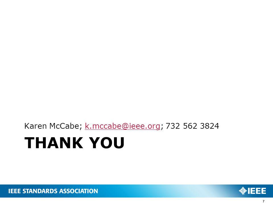 THANK YOU Karen McCabe; k.mccabe@ieee.org; 732 562 3824k.mccabe@ieee.org 7