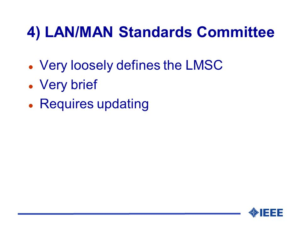 4) LAN/MAN Standards Committee l Very loosely defines the LMSC l Very brief l Requires updating