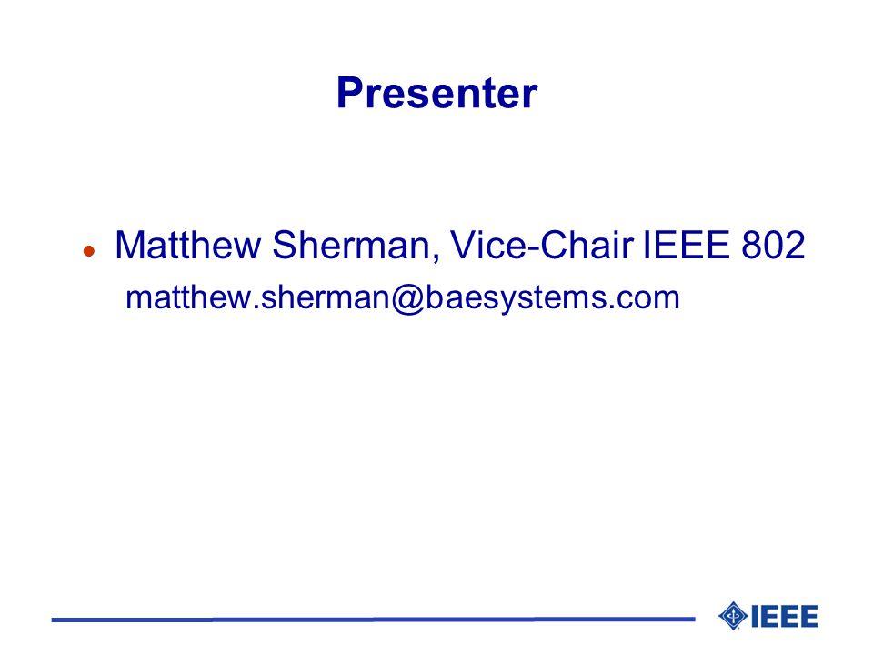 Presenter l Matthew Sherman, Vice-Chair IEEE 802 matthew.sherman@baesystems.com