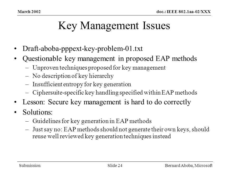 doc.: IEEE 802.1aa-02/XXX Submission March 2002 Bernard Aboba, MicrosoftSlide 24 Key Management Issues Draft-aboba-pppext-key-problem-01.txt Questiona