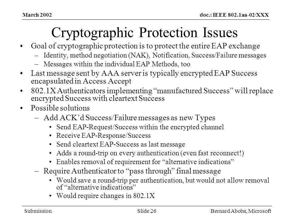 doc.: IEEE 802.1aa-02/XXX Submission March 2002 Bernard Aboba, MicrosoftSlide 26 Cryptographic Protection Issues Goal of cryptographic protection is t