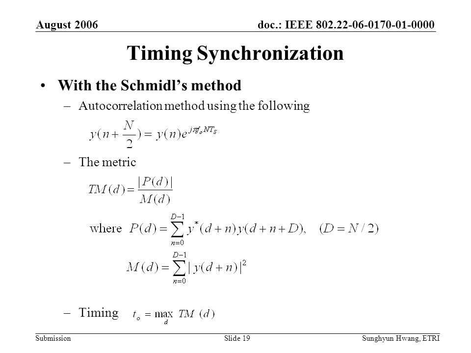doc.: IEEE 802.22-06-0170-01-0000 Submission August 2006 Sunghyun Hwang, ETRISlide 19 Timing Synchronization With the Schmidls method –Autocorrelation