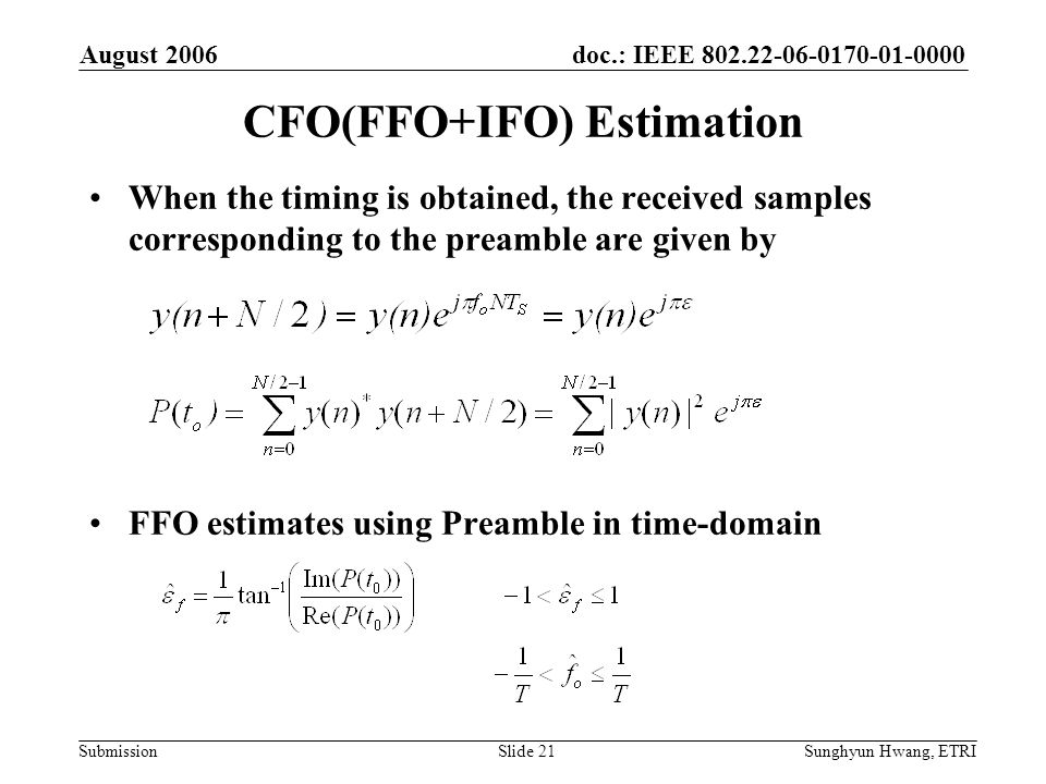 doc.: IEEE 802.22-06-0170-01-0000 Submission August 2006 Sunghyun Hwang, ETRISlide 21 CFO(FFO+IFO) Estimation When the timing is obtained, the receive