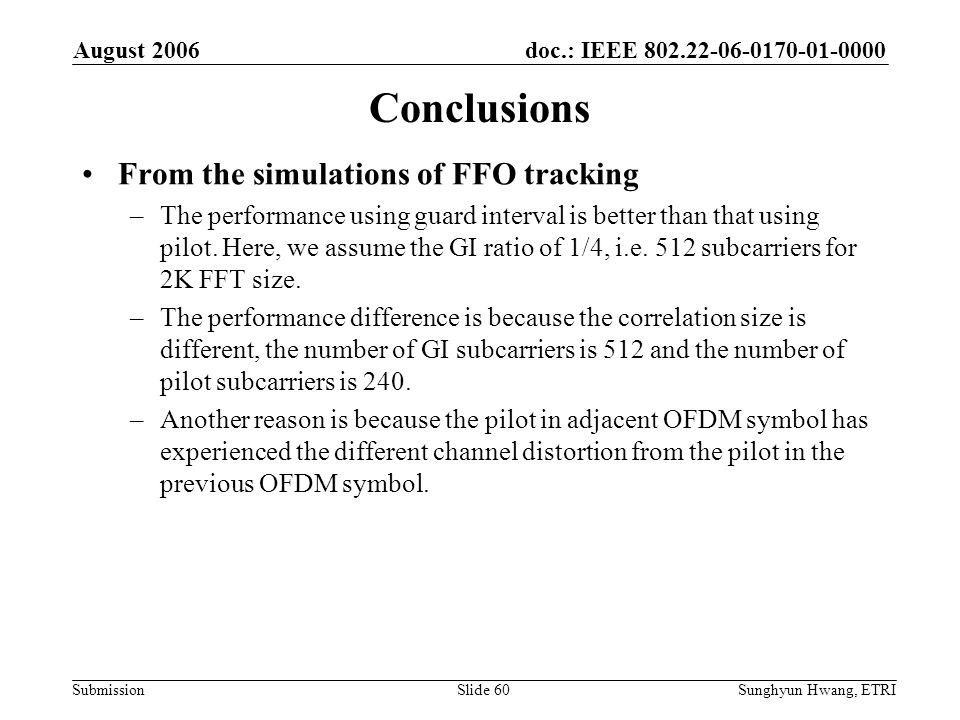 doc.: IEEE 802.22-06-0170-01-0000 Submission August 2006 Sunghyun Hwang, ETRISlide 60 Conclusions From the simulations of FFO tracking –The performanc