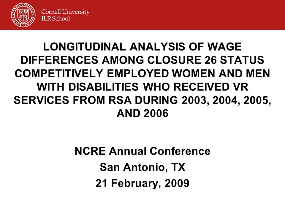 LONGITUDINAL ANALYSIS OF WAGE DIFFERENCES AMONG CLOSURE 26 STATUS COMPETITIVELY EMPLOYED WOMEN AND MEN WITH DISABILITIES WHO RECEIVED VR SERVICES FROM