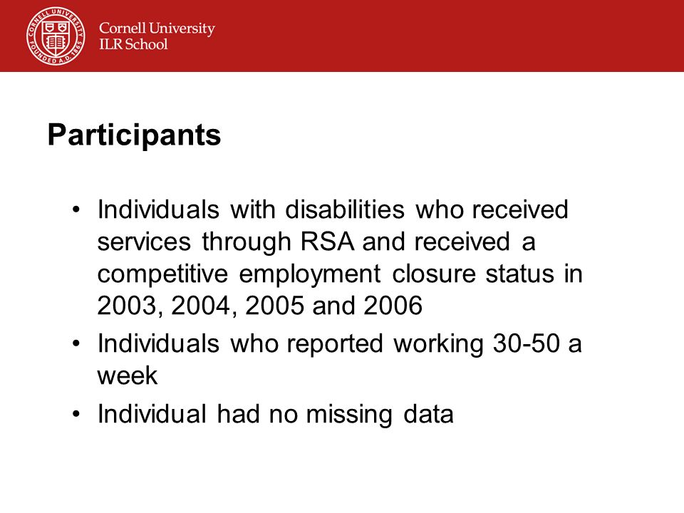 Participants Individuals with disabilities who received services through RSA and received a competitive employment closure status in 2003, 2004, 2005