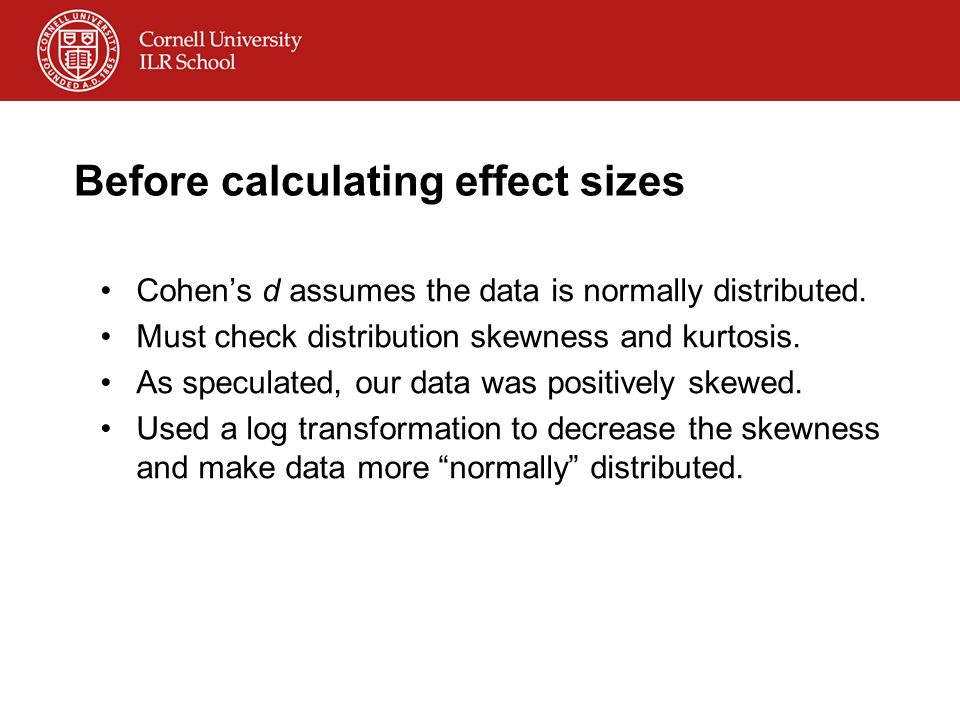 Before calculating effect sizes Cohens d assumes the data is normally distributed. Must check distribution skewness and kurtosis. As speculated, our d