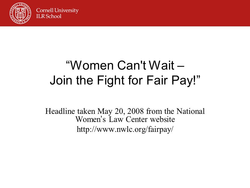 Women Can't Wait – Join the Fight for Fair Pay! Headline taken May 20, 2008 from the National Women s Law Center website http://www.nwlc.org/fairpay/