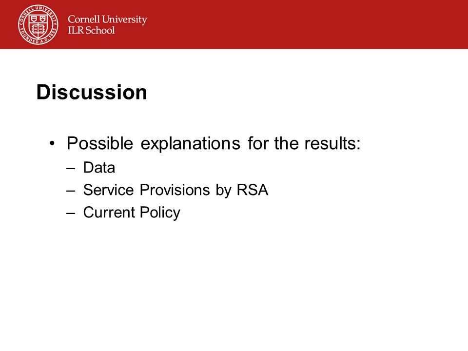 Discussion Possible explanations for the results: –Data –Service Provisions by RSA –Current Policy