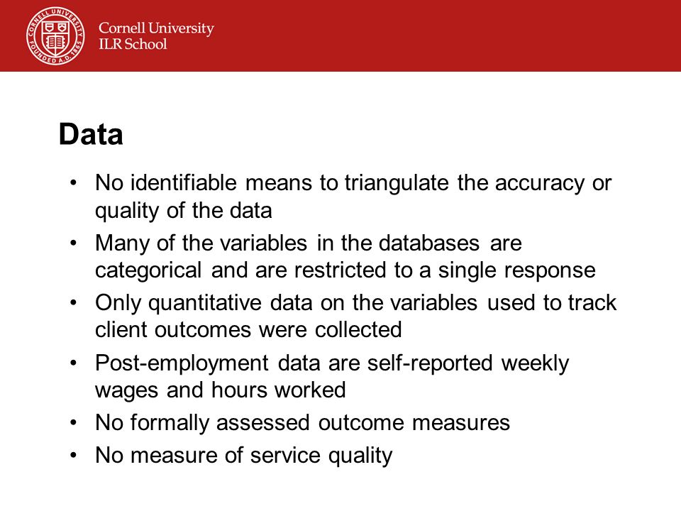 Data No identifiable means to triangulate the accuracy or quality of the data Many of the variables in the databases are categorical and are restricte