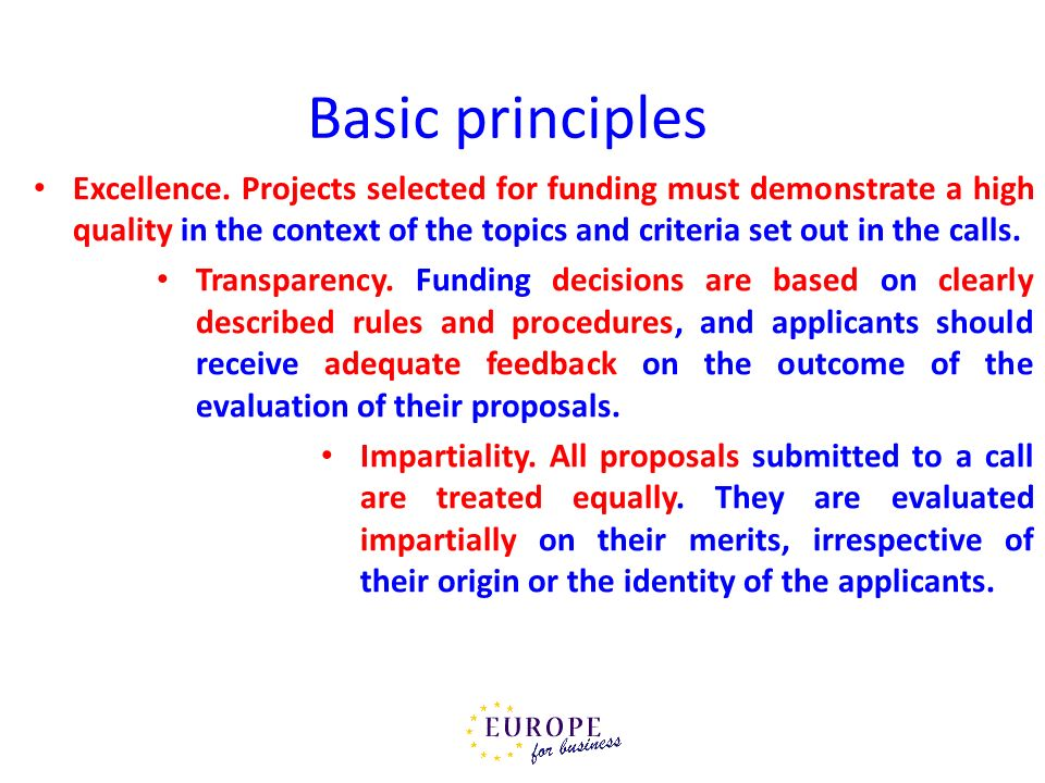 Basic principles Excellence. Projects selected for funding must demonstrate a high quality in the context of the topics and criteria set out in the ca