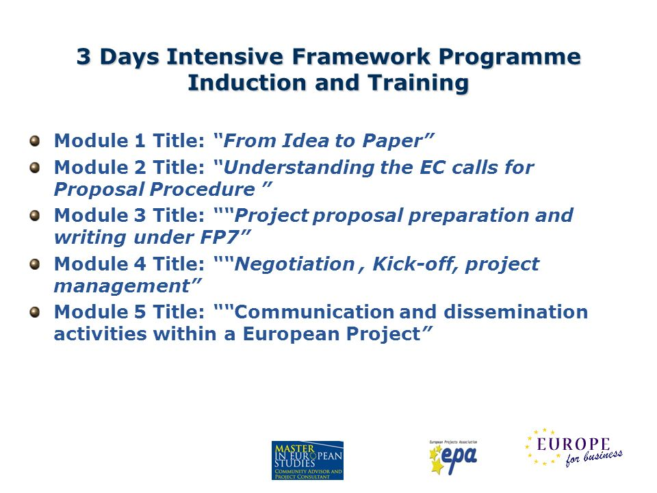 3 Days Intensive Framework Programme Induction and Training Module 1 Title: From Idea to Paper Module 2 Title: Understanding the EC calls for Proposal
