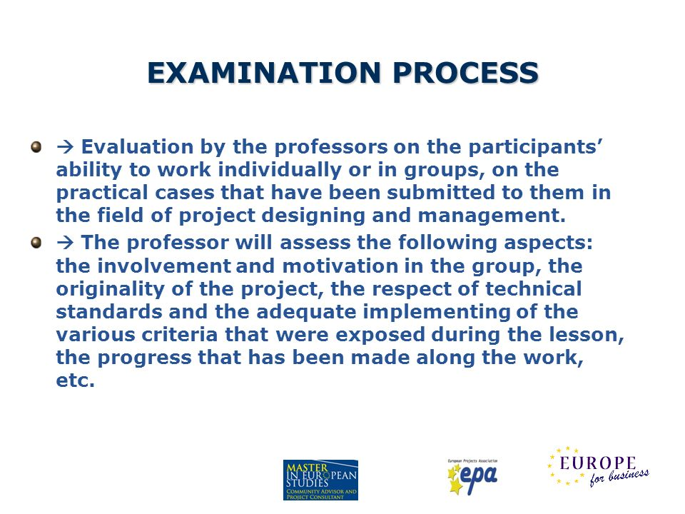 EXAMINATION PROCESS Evaluation by the professors on the participants ability to work individually or in groups, on the practical cases that have been