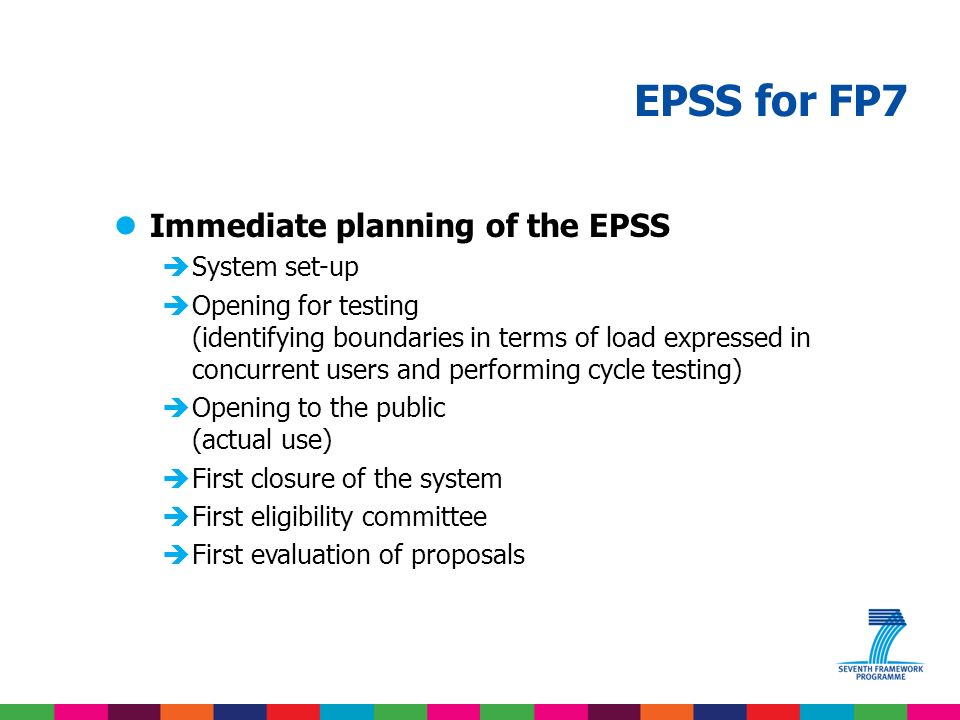 EPSS for FP7 lQuick demonstration – steps to submission èWarnings issued by the system èdo not prevent submission èare potentially linked to the eligibility issues èEPSS system requests information in the form of a text box èErrors issued by the system èprevent submissions èare linked to missing documents and information èmust be corrected by the proposal coordinator