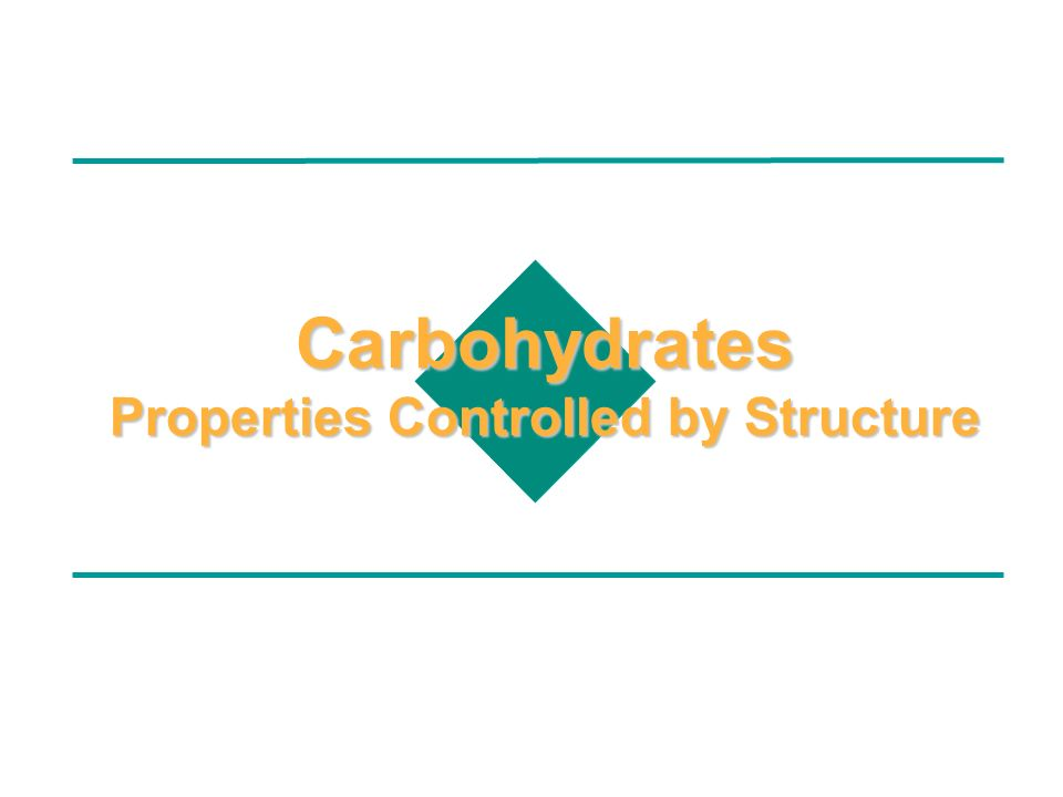 Carbohydrates Properties Controlled by Structure
