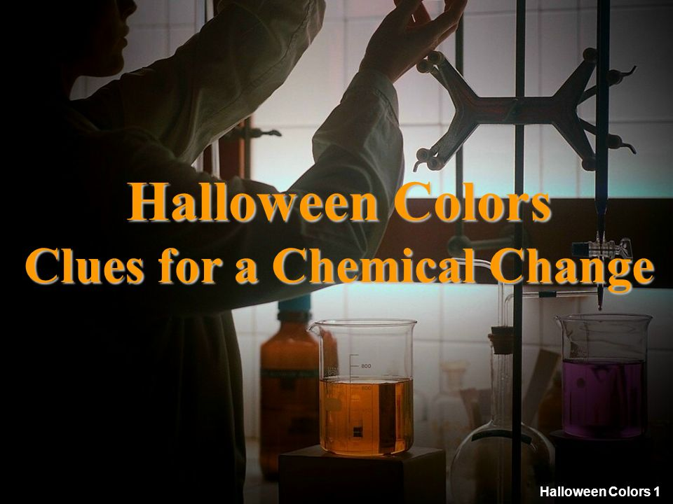 Halloween Colors 1 Halloween Colors Clues for a Chemical Change