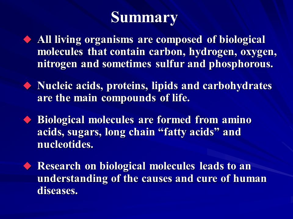 Summary All living organisms are composed of biological molecules that contain carbon, hydrogen, oxygen, nitrogen and sometimes sulfur and phosphorous