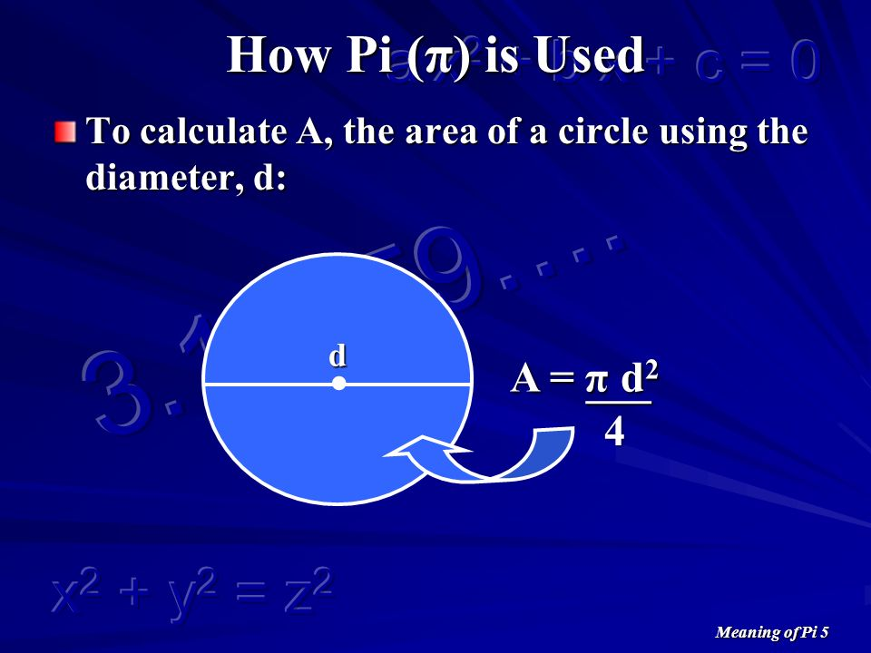 Meaning of Pi 5 How Pi (π) is Used To calculate A, the area of a circle using the diameter, d:.