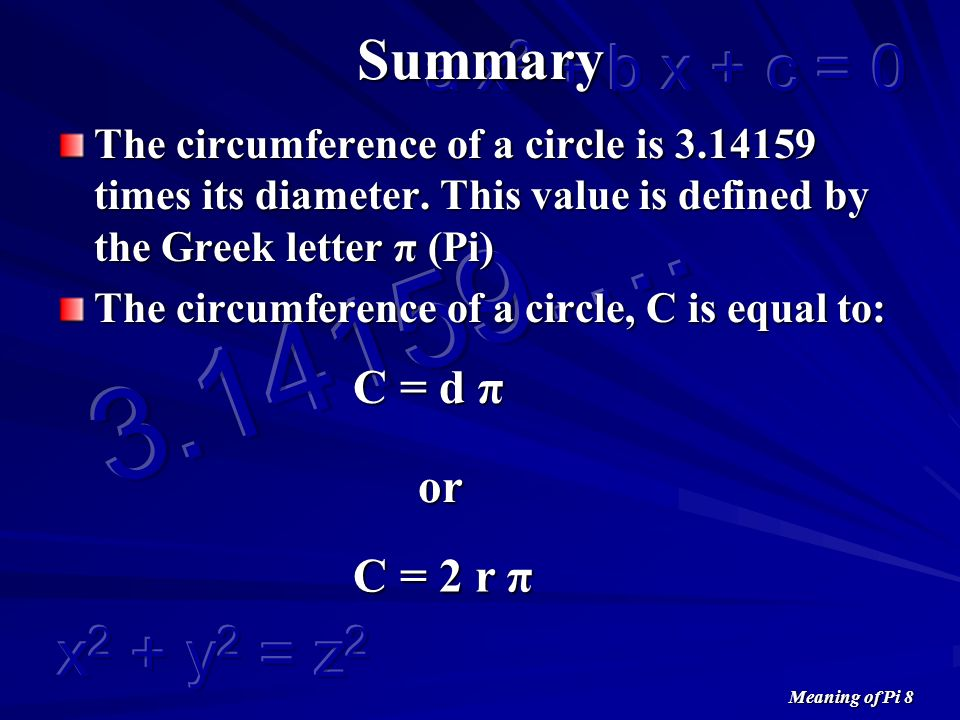 Meaning of Pi 8 Summary The circumference of a circle is 3.14159 times its diameter.