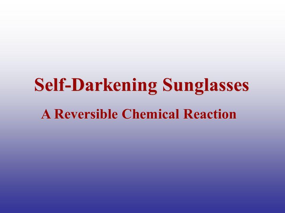 Self-Darkening Sunglasses A Reversible Chemical Reaction