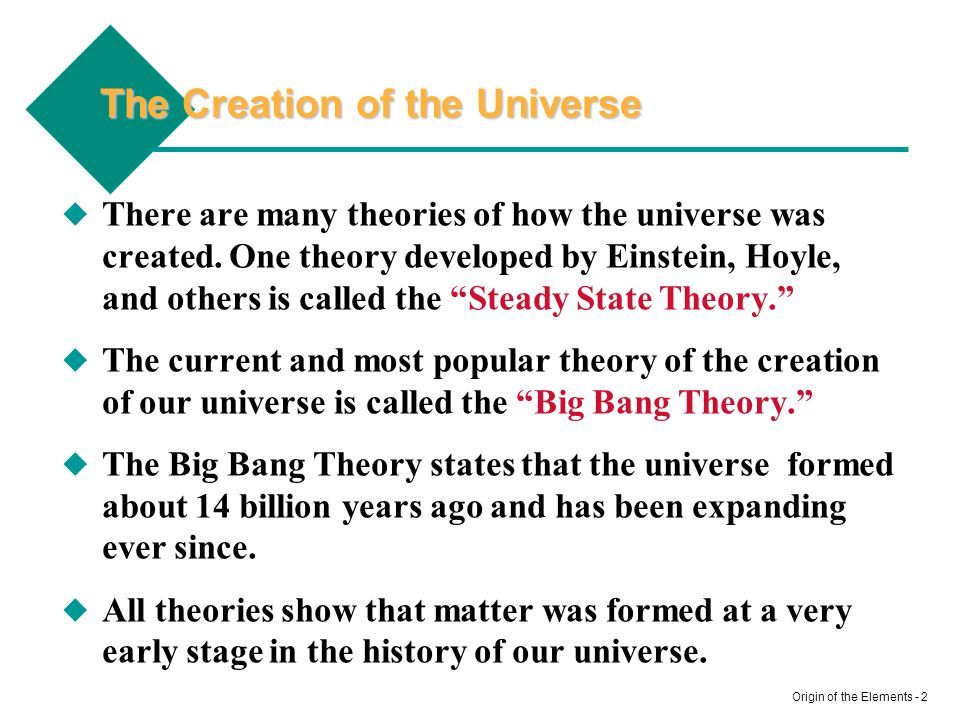 Origin of the Elements - 2 The Creation of the Universe There are many theories of how the universe was created.