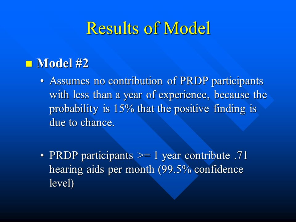 Results of Model Model #2 Model #2 Assumes no contribution of PRDP participants with less than a year of experience, because the probability is 15% that the positive finding is due to chance.Assumes no contribution of PRDP participants with less than a year of experience, because the probability is 15% that the positive finding is due to chance.