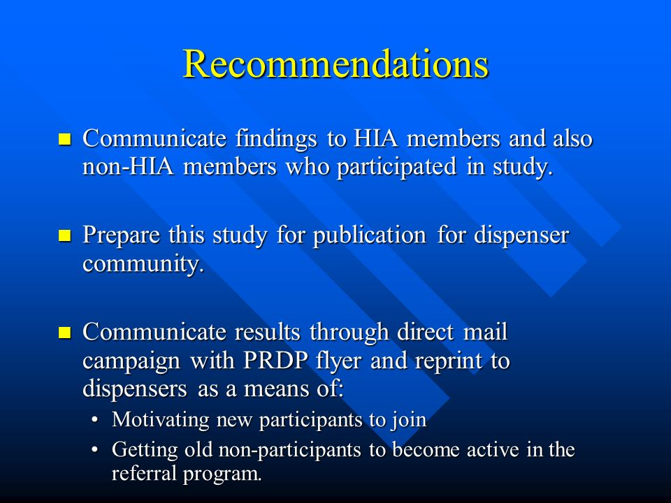 Recommendations Communicate findings to HIA members and also non-HIA members who participated in study.