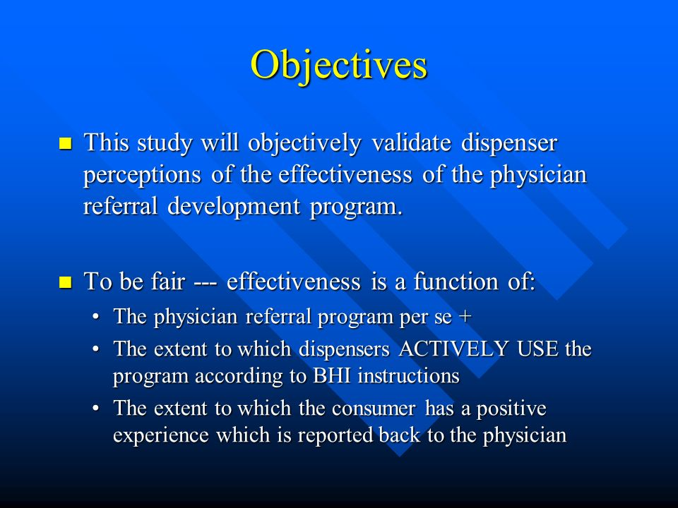 Objectives This study will objectively validate dispenser perceptions of the effectiveness of the physician referral development program.