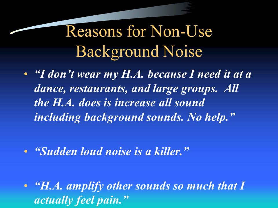 Reasons for Non-Use Background Noise I dont wear my H.A.