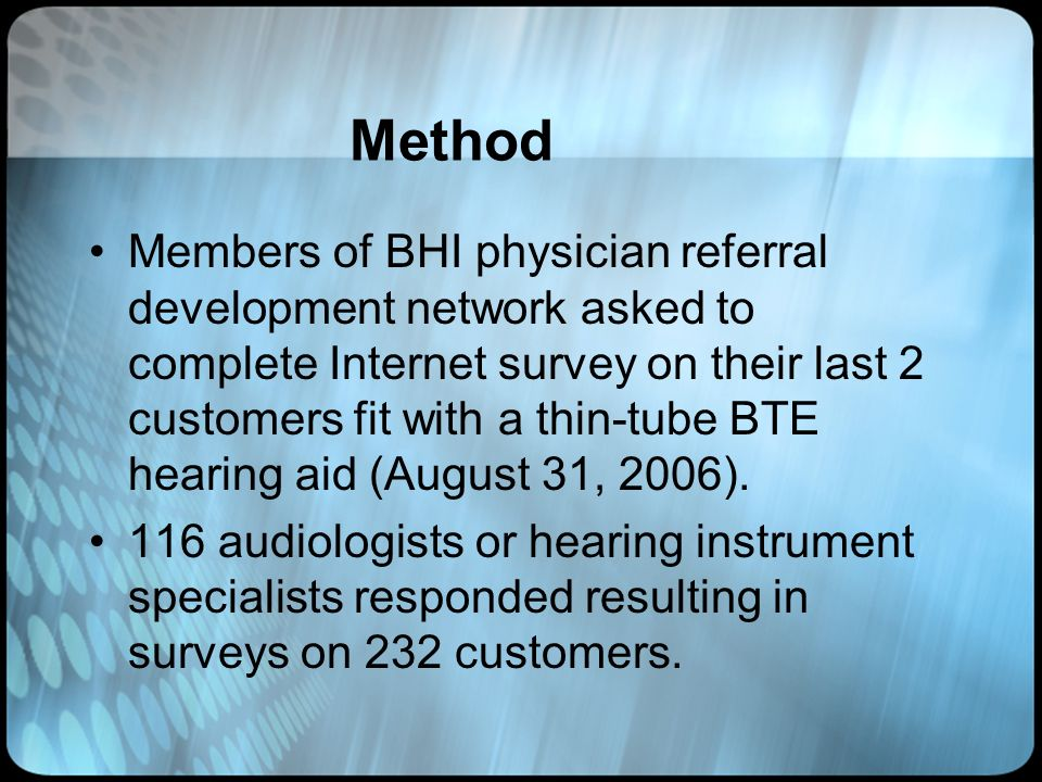 Method Members of BHI physician referral development network asked to complete Internet survey on their last 2 customers fit with a thin-tube BTE hear