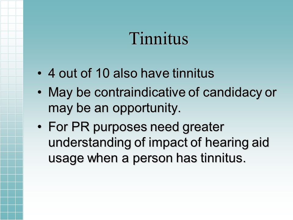 Tinnitus 4 out of 10 also have tinnitus4 out of 10 also have tinnitus May be contraindicative of candidacy or may be an opportunity.May be contraindicative of candidacy or may be an opportunity.