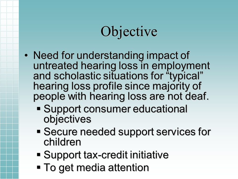 Objective Need for understanding impact of untreated hearing loss in employment and scholastic situations for typical hearing loss profile since majority of people with hearing loss are not deaf.Need for understanding impact of untreated hearing loss in employment and scholastic situations for typical hearing loss profile since majority of people with hearing loss are not deaf.