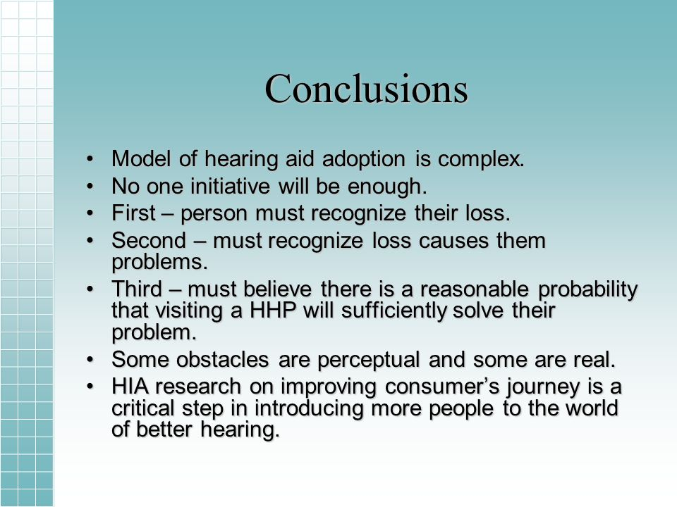 Conclusions Model of hearing aid adoption is complex.Model of hearing aid adoption is complex.