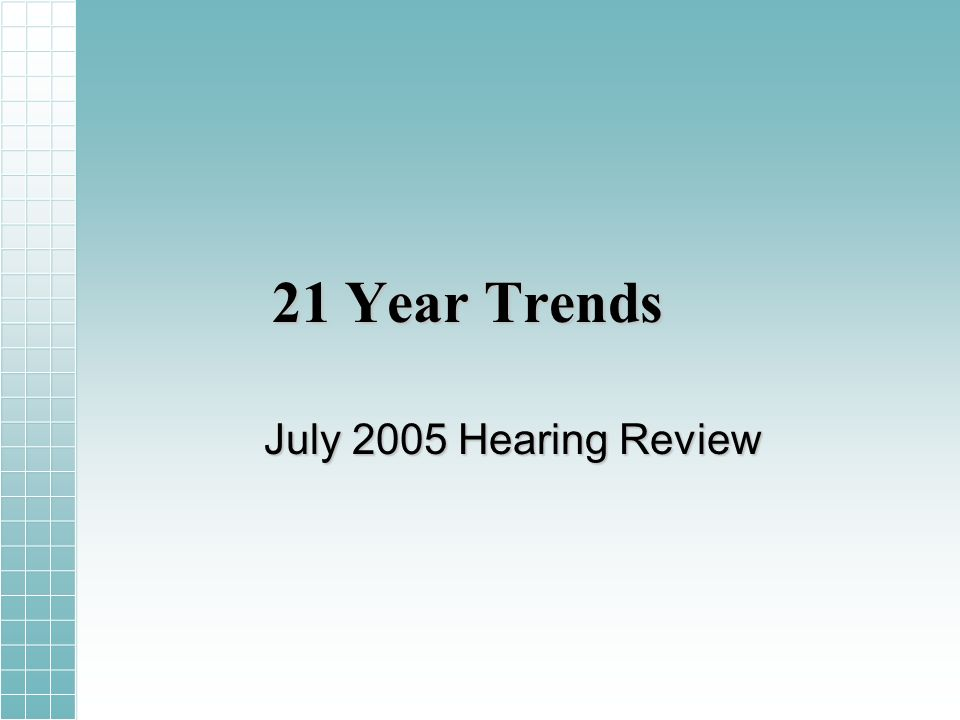 21 Year Trends July 2005 Hearing Review