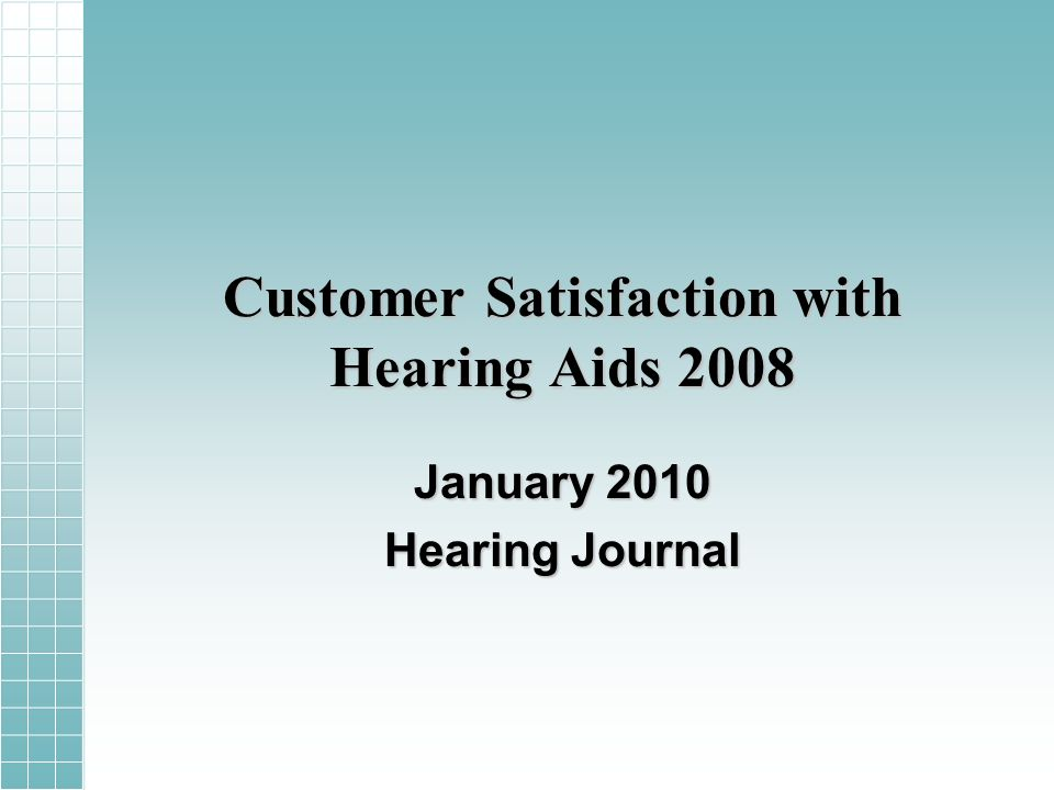 Customer Satisfaction with Hearing Aids 2008 January 2010 Hearing Journal