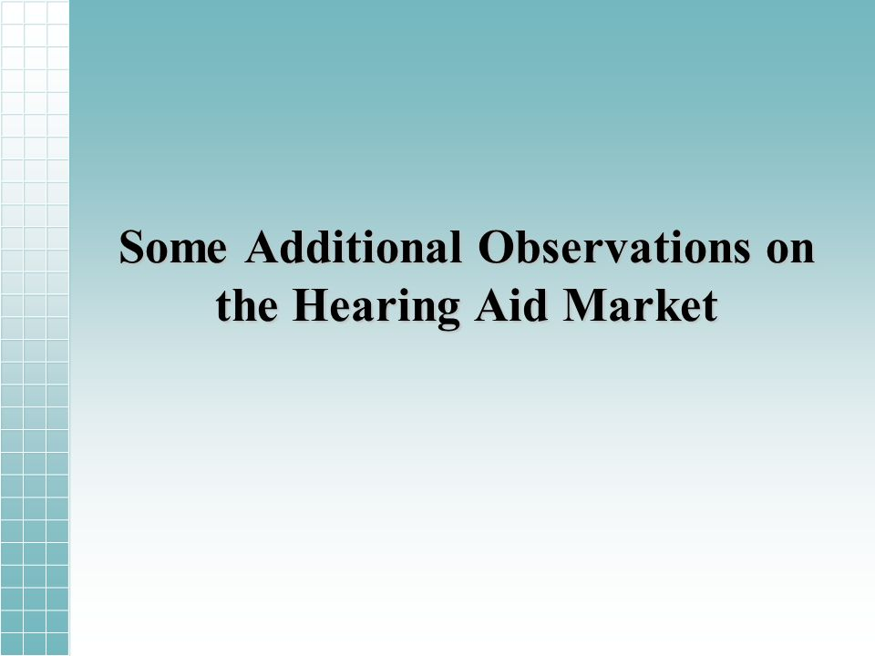 Some Additional Observations on the Hearing Aid Market