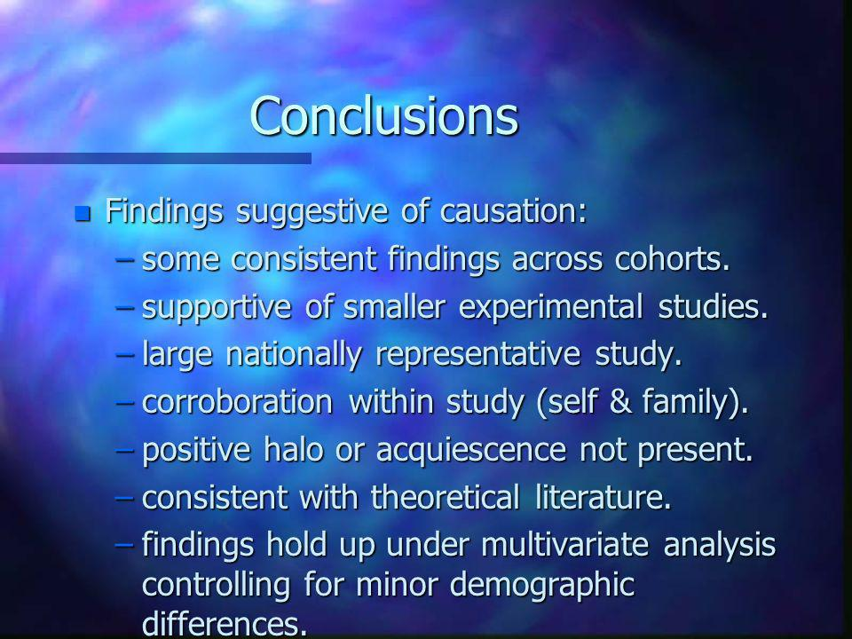 Conclusions n Findings suggestive of causation: –some consistent findings across cohorts.