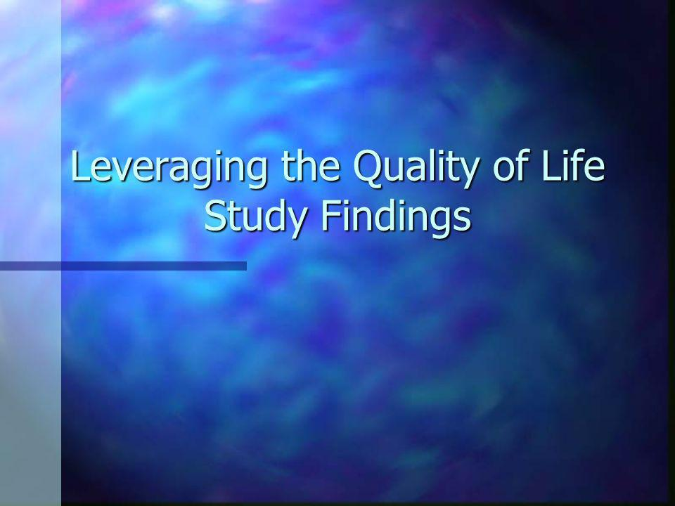 Leveraging the Quality of Life Study Findings